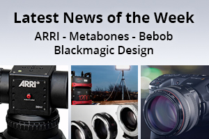 news of the week i60-e141- Arri - Metabones - Bebob - Blackmagic Design